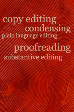 copy editing, condensing, plain language editing, proofreading, substantive editing